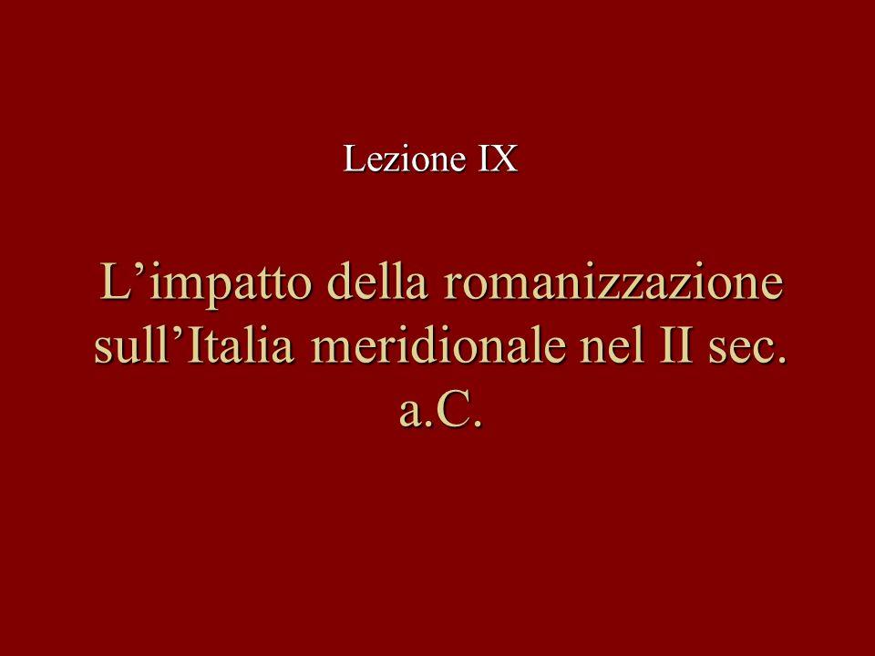 Lezione IX L'impatto della romanizzazione sull'Italia meridionale nel II sec. a.C.