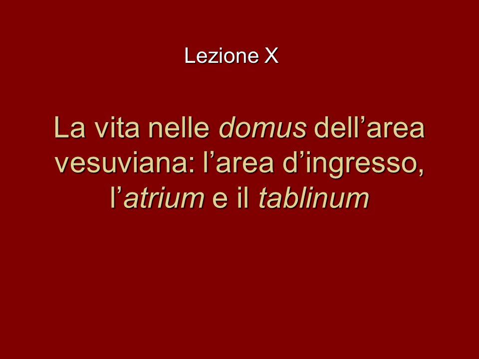 Lezione X La vita nelle domus dell'area vesuviana: l'area d'ingresso, l'atrium e il tablinum