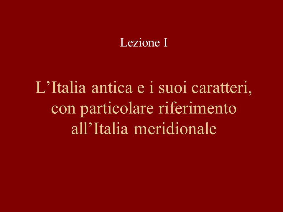 Lezione I L'Italia antica e i suoi caratteri, con particolare riferimento all'Italia meridionale