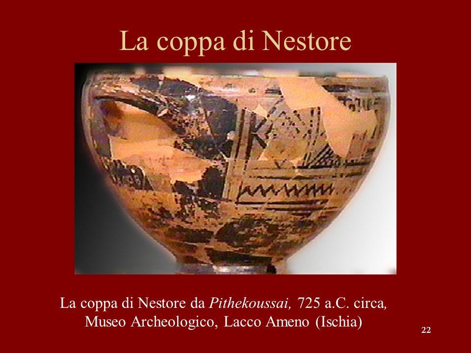 La coppa di Nestore La coppa di Nestore da Pithekoussai, 725 a.C. circa, Museo Archeologico, Lacco Ameno (Ischia)