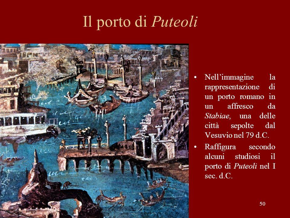 Il porto di Puteoli Nell'immagine la rappresentazione di un porto romano in un affresco da Stabiae, una delle città sepolte dal Vesuvio nel 79 d.C.