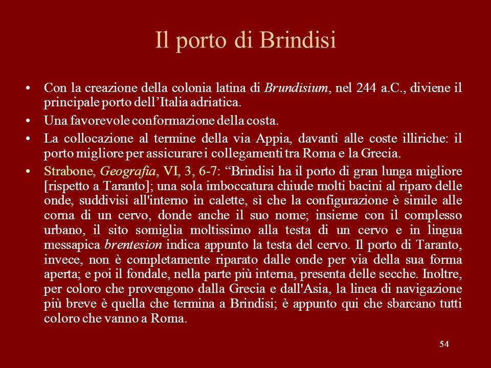 Il porto di Brindisi Con la creazione della colonia latina di Brundisium, nel 244 a.C., diviene il principale porto dell'Italia adriatica.