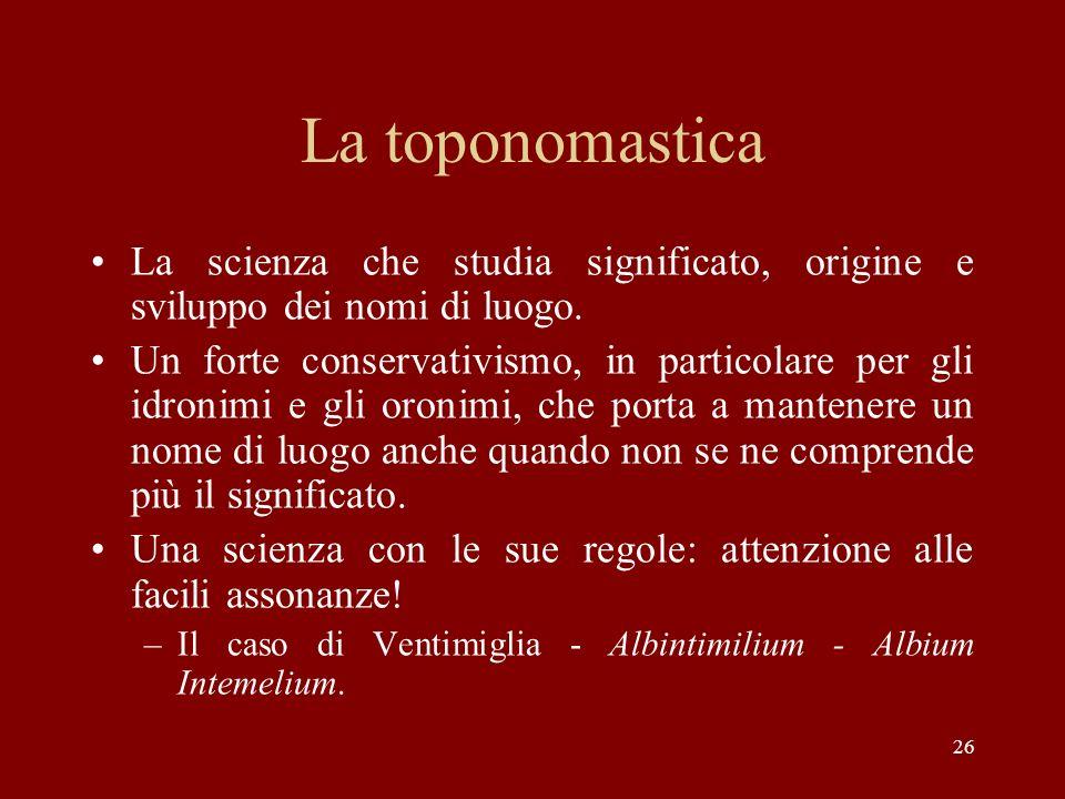 La toponomastica La scienza che studia significato, origine e sviluppo dei nomi di luogo.