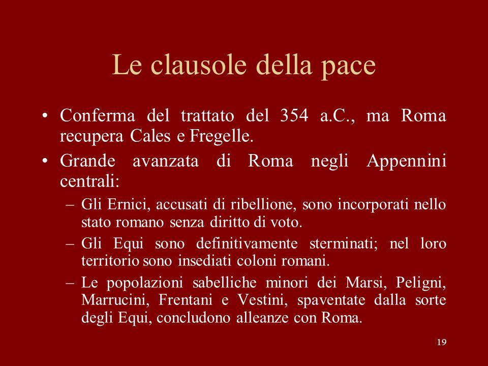 Le clausole della pace Conferma del trattato del 354 a.C., ma Roma recupera Cales e Fregelle. Grande avanzata di Roma negli Appennini centrali: