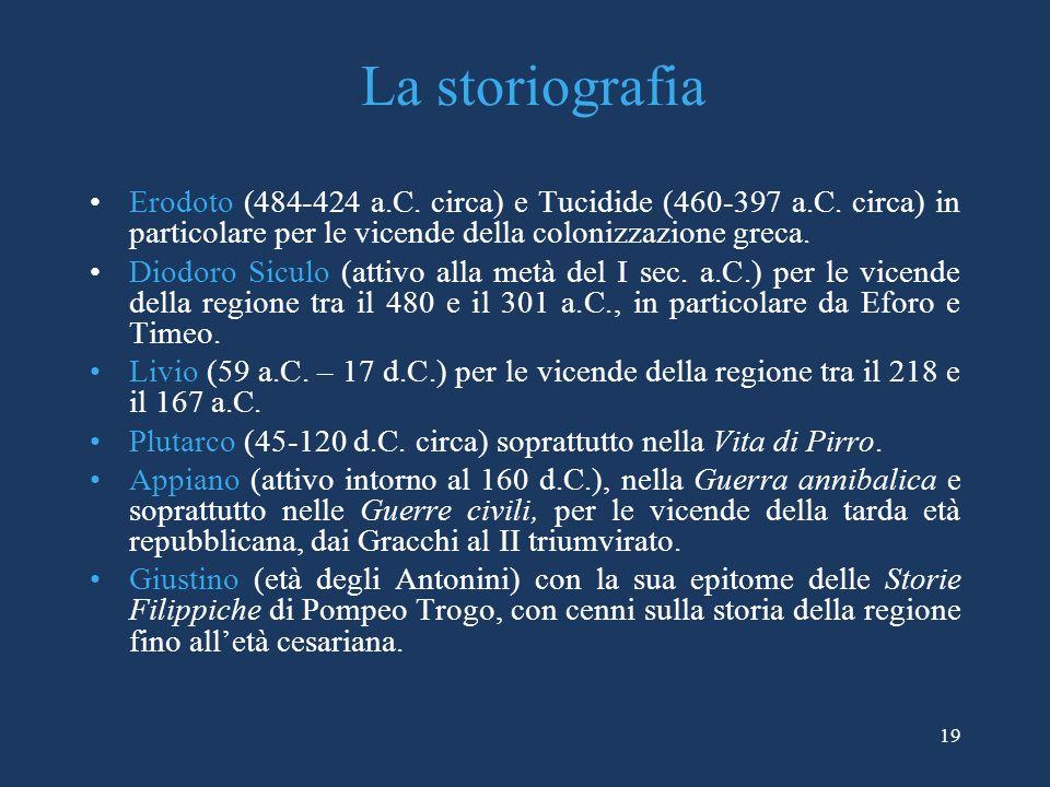 La storiografia Erodoto (484-424 a.C. circa) e Tucidide (460-397 a.C. circa) in particolare per le vicende della colonizzazione greca.