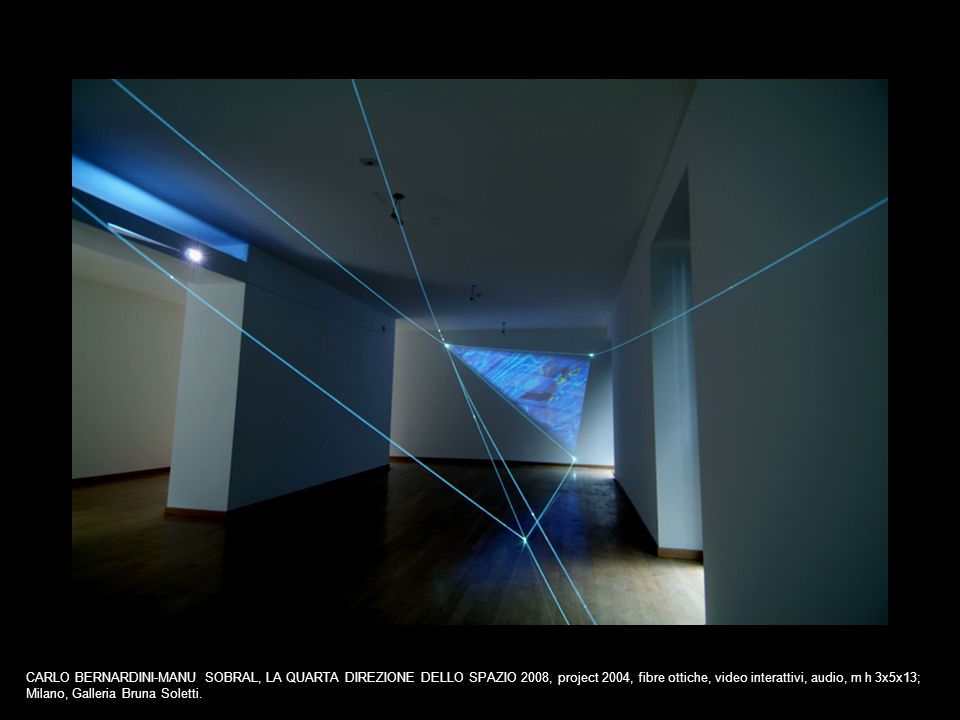 CARLO BERNARDINI-MANU SOBRAL, LA QUARTA DIREZIONE DELLO SPAZIO 2008, project 2004, fibre ottiche, video interattivi, audio, m h 3x5x13;
