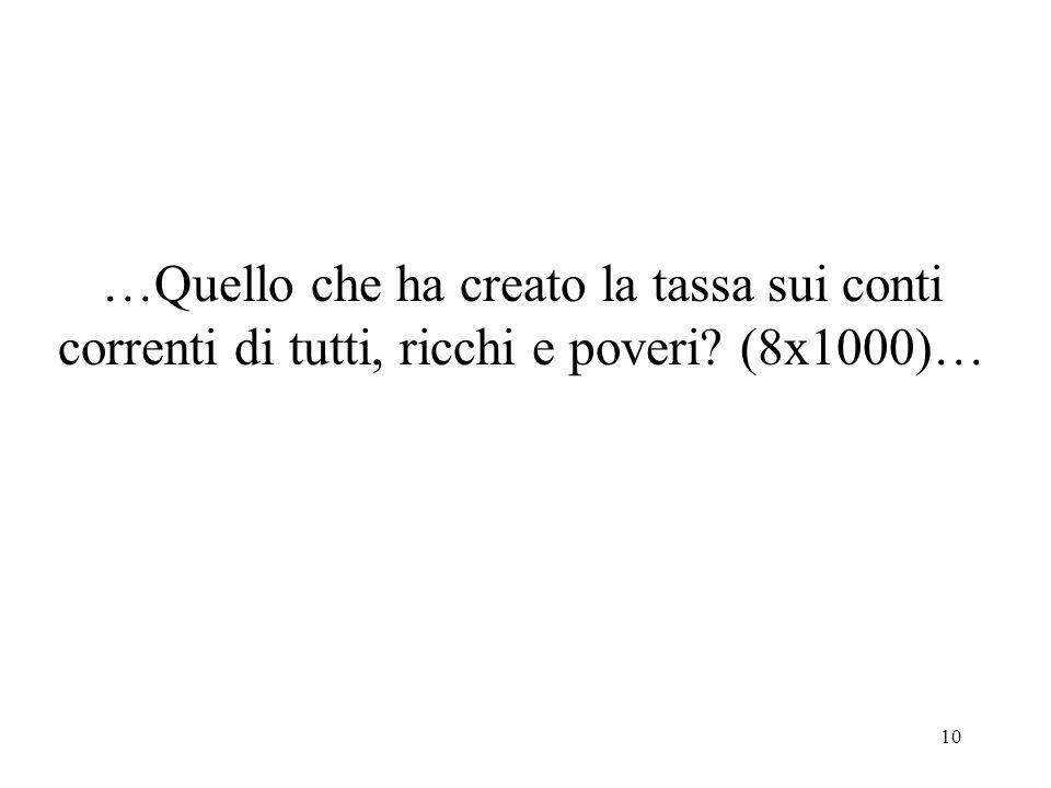 …Quello che ha creato la tassa sui conti correnti di tutti, ricchi e poveri (8x1000)…