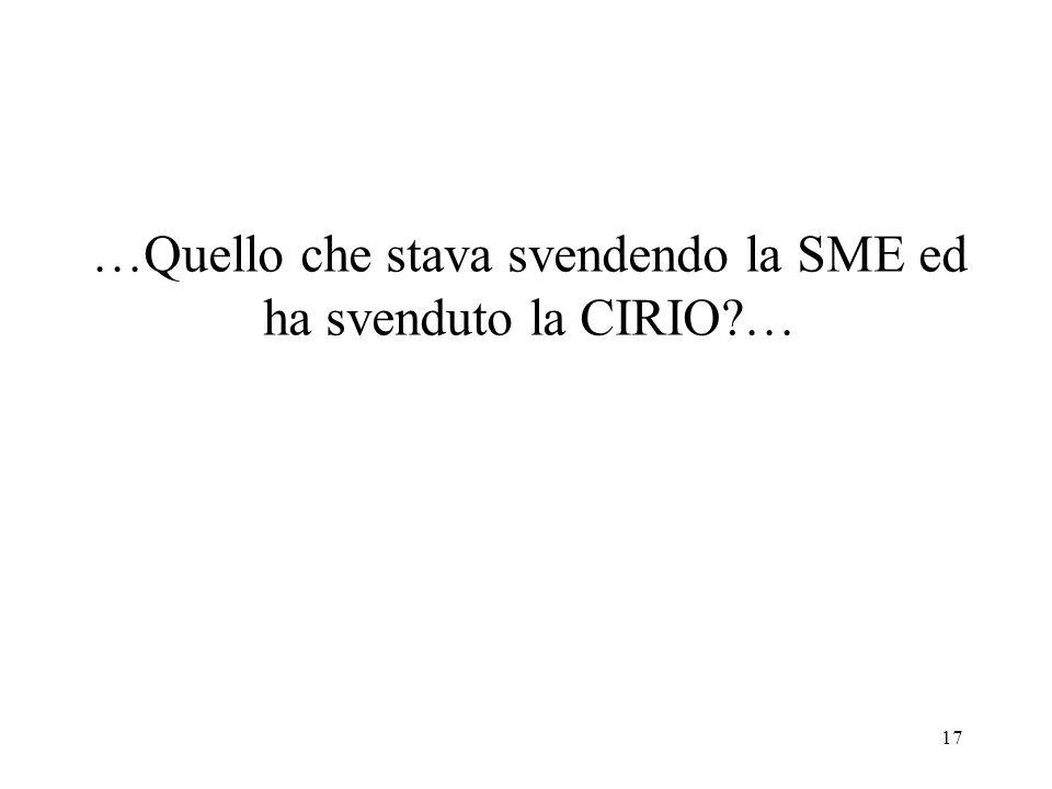 …Quello che stava svendendo la SME ed ha svenduto la CIRIO …