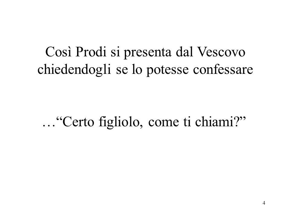 Così Prodi si presenta dal Vescovo chiedendogli se lo potesse confessare
