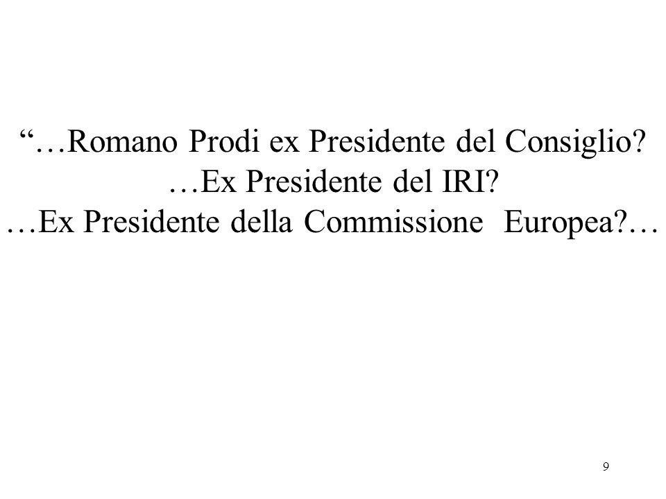 …Romano Prodi ex Presidente del Consiglio …Ex Presidente del IRI