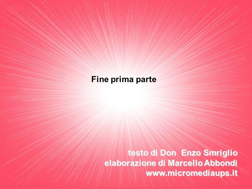 Fine prima parte testo di Don Enzo Smriglio elaborazione di Marcello Abbondi www.micromediaups.it