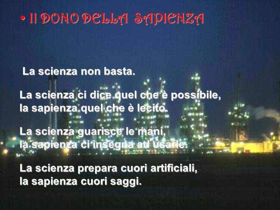 Il DONO DELLA SAPIENZA La scienza non basta.
