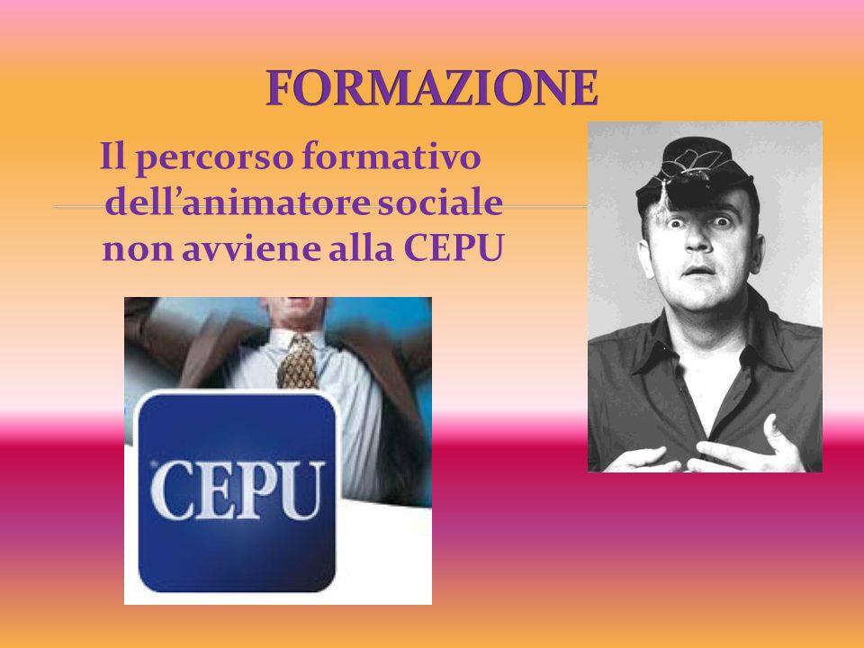Il percorso formativo dell'animatore sociale non avviene alla CEPU