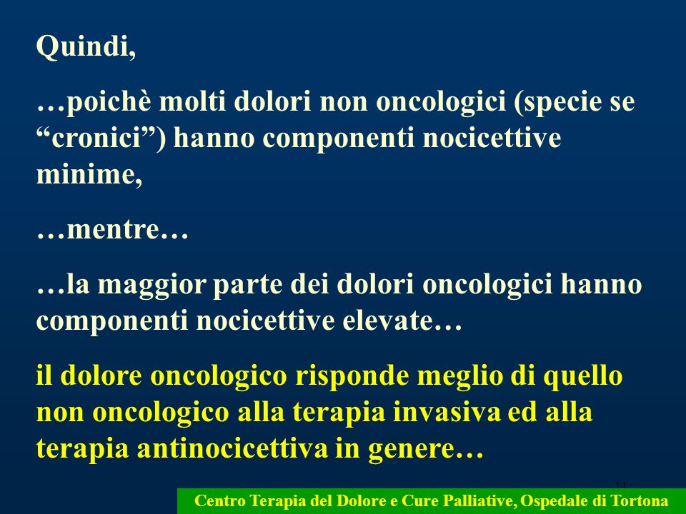 Quindi, …poichè molti dolori non oncologici (specie se cronici ) hanno componenti nocicettive minime,