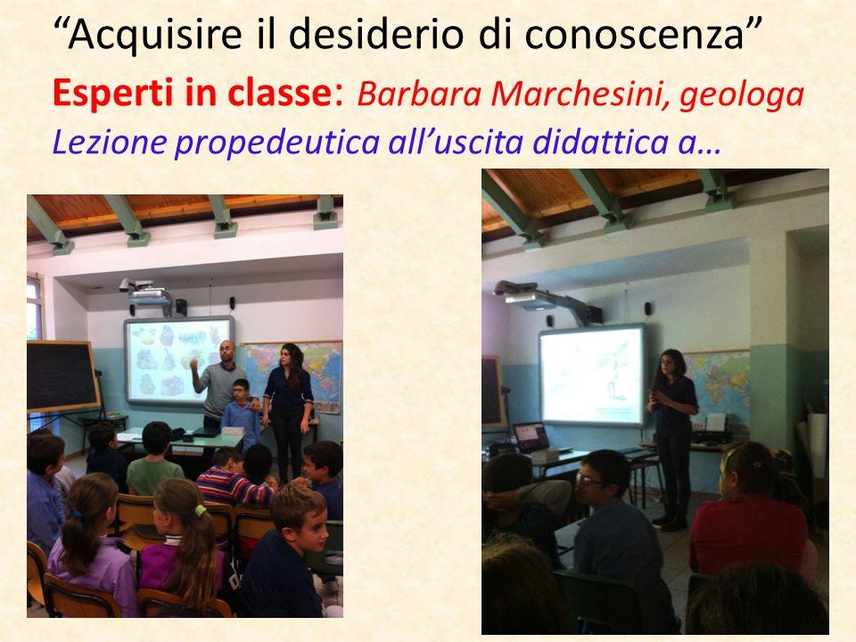 Acquisire il desiderio di conoscenza Esperti in classe: Barbara Marchesini, geologa Lezione propedeutica all'uscita didattica a…
