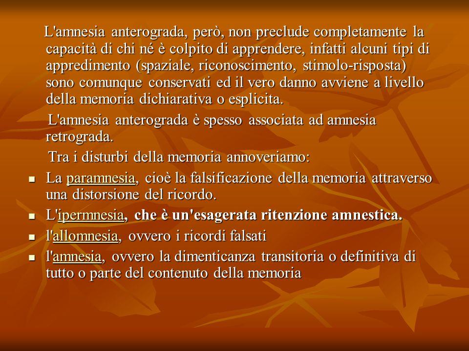 L amnesia anterograda, però, non preclude completamente la capacità di chi né è colpito di apprendere, infatti alcuni tipi di appredimento (spaziale, riconoscimento, stimolo-risposta) sono comunque conservati ed il vero danno avviene a livello della memoria dichiarativa o esplicita.