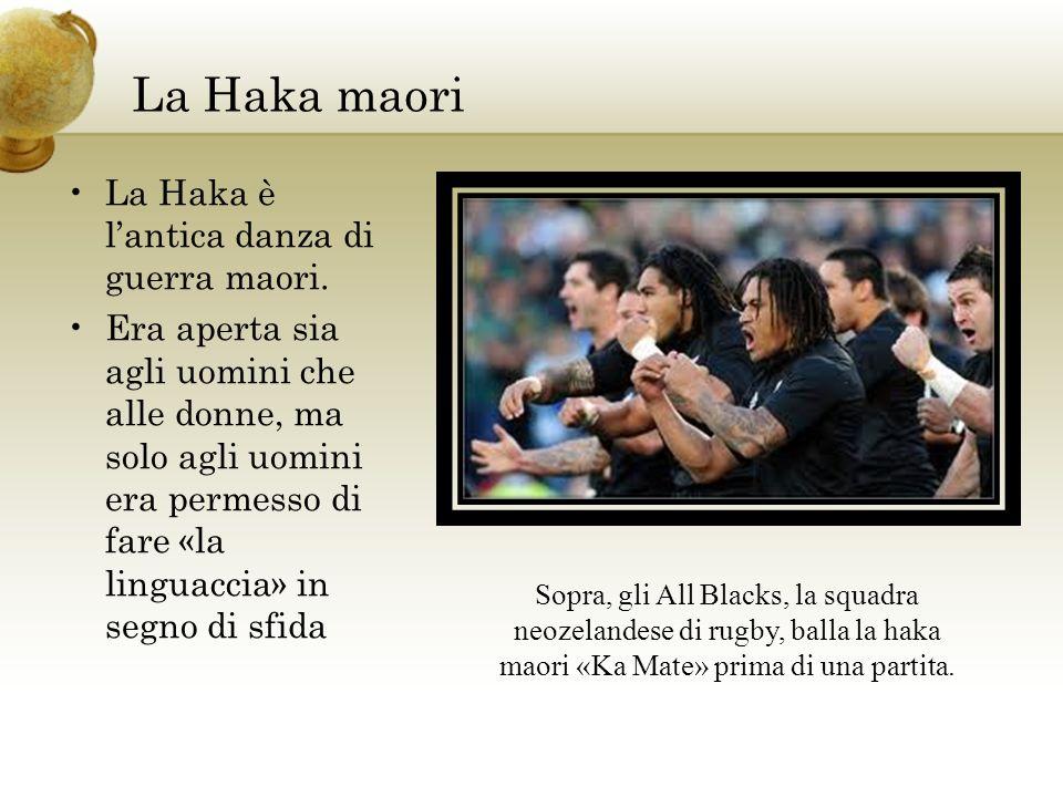 La Haka maori La Haka è l'antica danza di guerra maori.