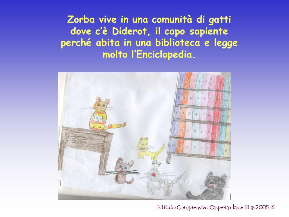 Zorba vive in una comunità di gatti dove c'è Diderot, il capo sapiente perché abita in una biblioteca e legge molto l'Enciclopedia.
