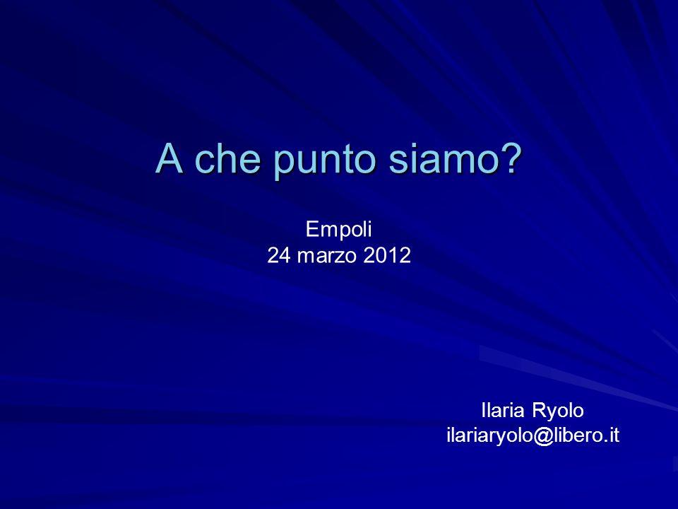 A che punto siamo Empoli 24 marzo 2012 Ilaria Ryolo