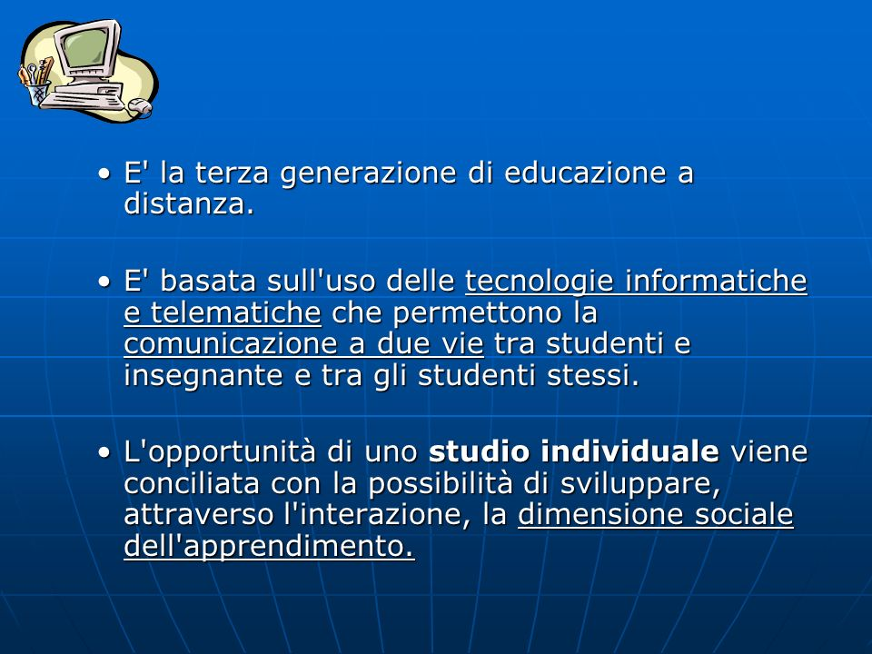 E la terza generazione di educazione a distanza.