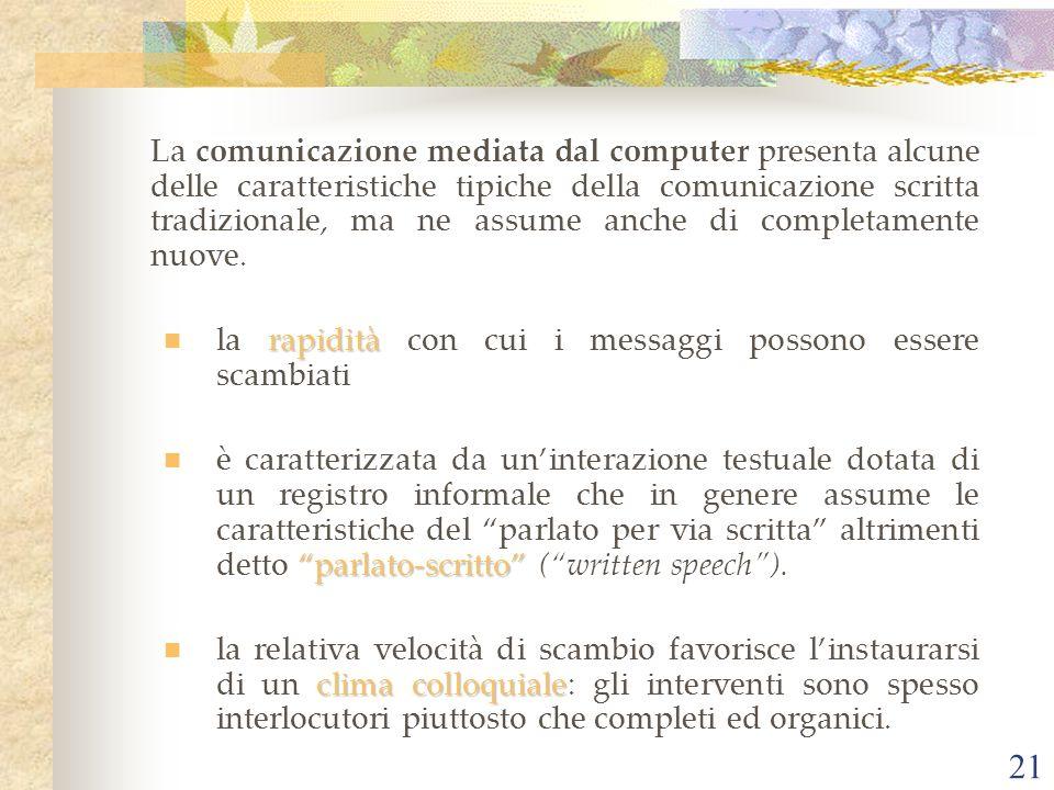 La comunicazione mediata dal computer presenta alcune delle caratteristiche tipiche della comunicazione scritta tradizionale, ma ne assume anche di completamente nuove.