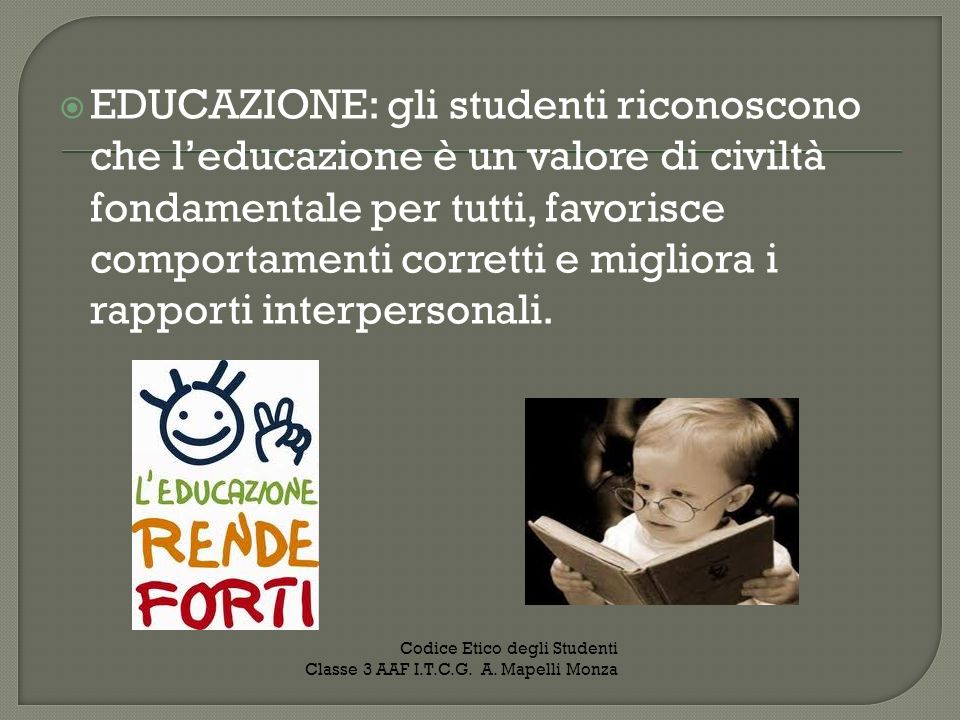 EDUCAZIONE: gli studenti riconoscono che l'educazione è un valore di civiltà fondamentale per tutti, favorisce comportamenti corretti e migliora i rapporti interpersonali.