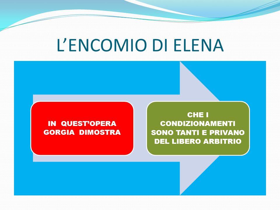 L'ENCOMIO DI ELENA IN QUEST'OPERA GORGIA DIMOSTRA.