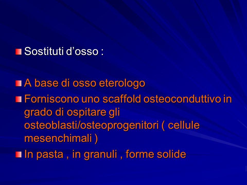 Sostituti d'osso : A base di osso eterologo.