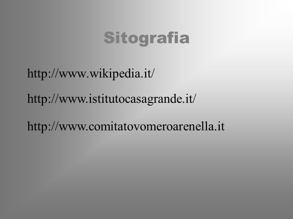 Sitografia http://www.wikipedia.it/ http://www.istitutocasagrande.it/