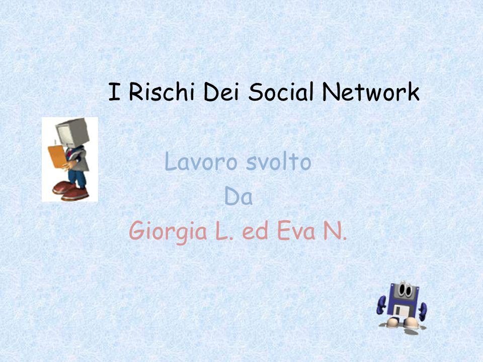 I Rischi Dei Social Network Lavoro svolto Da Giorgia L. ed Eva N.