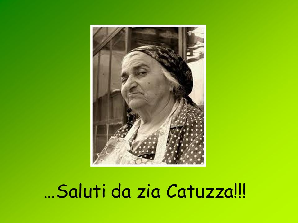 …Saluti da zia Catuzza!!!