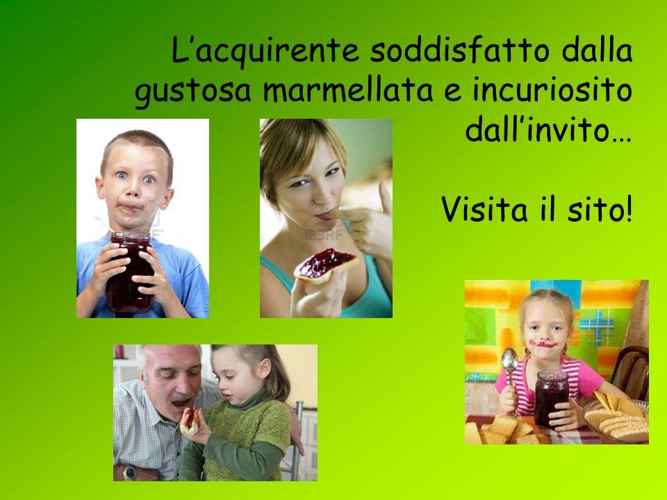 L'acquirente soddisfatto dalla gustosa marmellata e incuriosito dall'invito… Visita il sito!