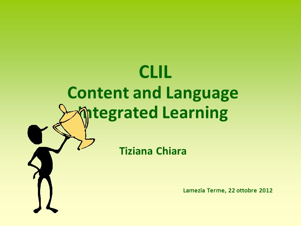 CLIL Content and Language Integrated Learning Tiziana Chiara