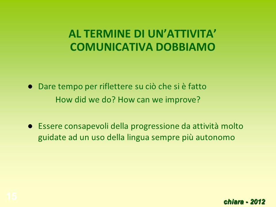 AL TERMINE DI UN'ATTIVITA' COMUNICATIVA DOBBIAMO