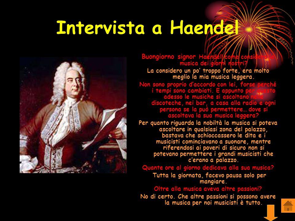 Intervista a Haendel Buongiorno signor Haendel! come considera la musica dei giorni nostri
