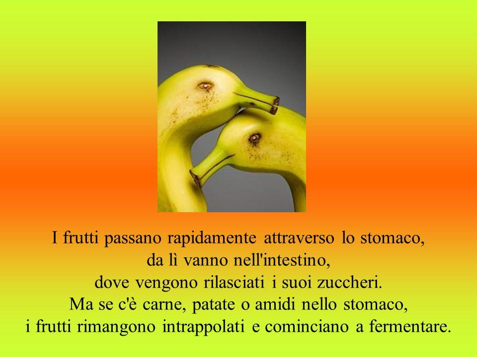 I frutti passano rapidamente attraverso lo stomaco,