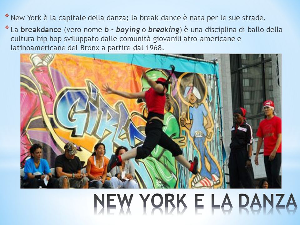 New York è la capitale della danza; la break dance è nata per le sue strade.