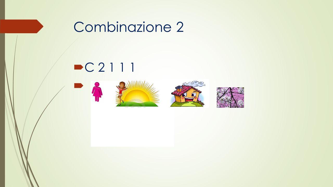 Combinazione 2 C 2 1 1 1