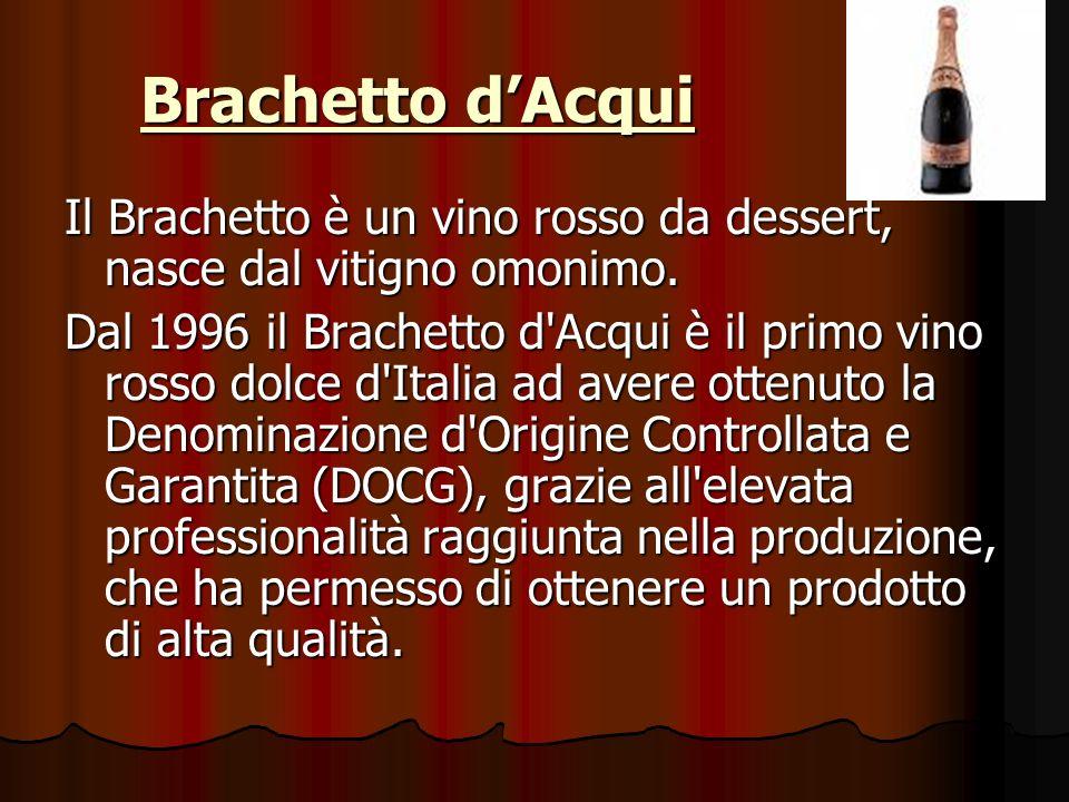 Brachetto d'Acqui Il Brachetto è un vino rosso da dessert, nasce dal vitigno omonimo.