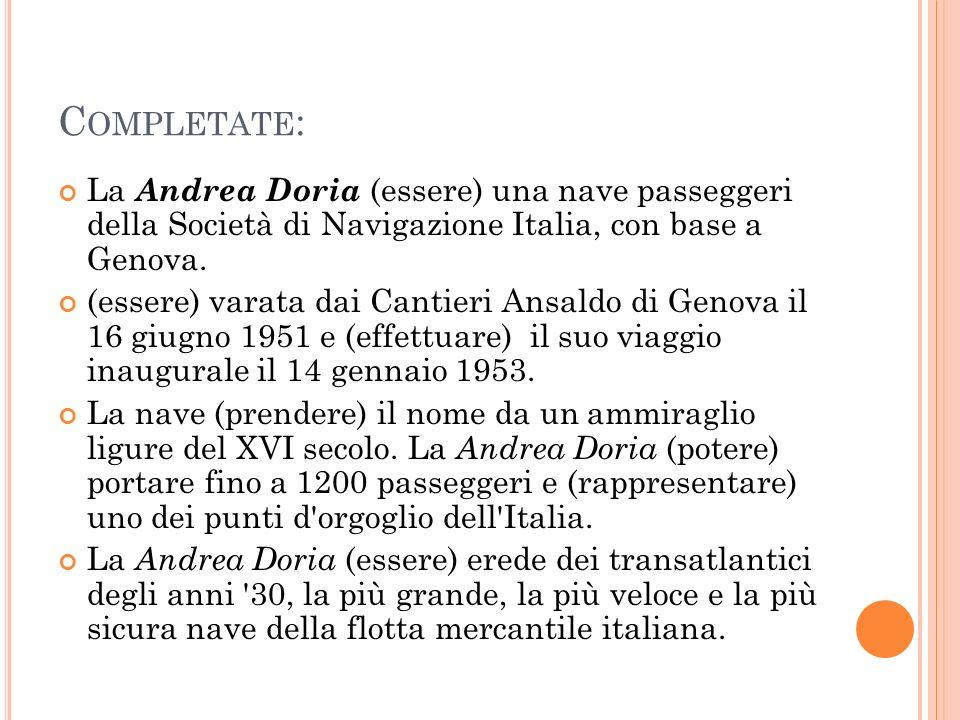 Completate: La Andrea Doria (essere) una nave passeggeri della Società di Navigazione Italia, con base a Genova.
