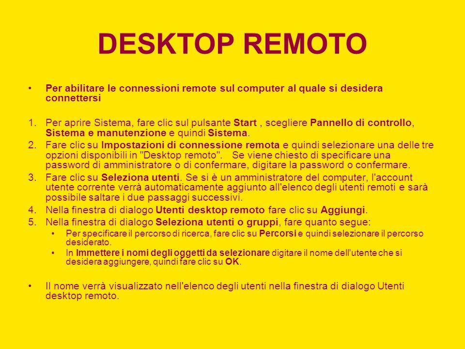 DESKTOP REMOTO Per abilitare le connessioni remote sul computer al quale si desidera connettersi.