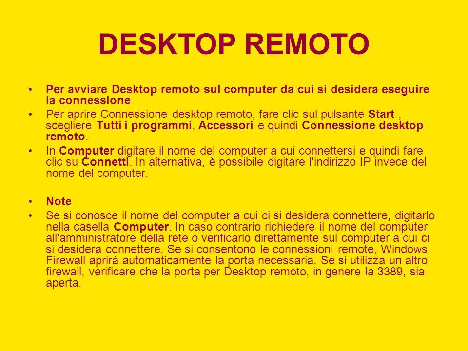 DESKTOP REMOTO Per avviare Desktop remoto sul computer da cui si desidera eseguire la connessione.