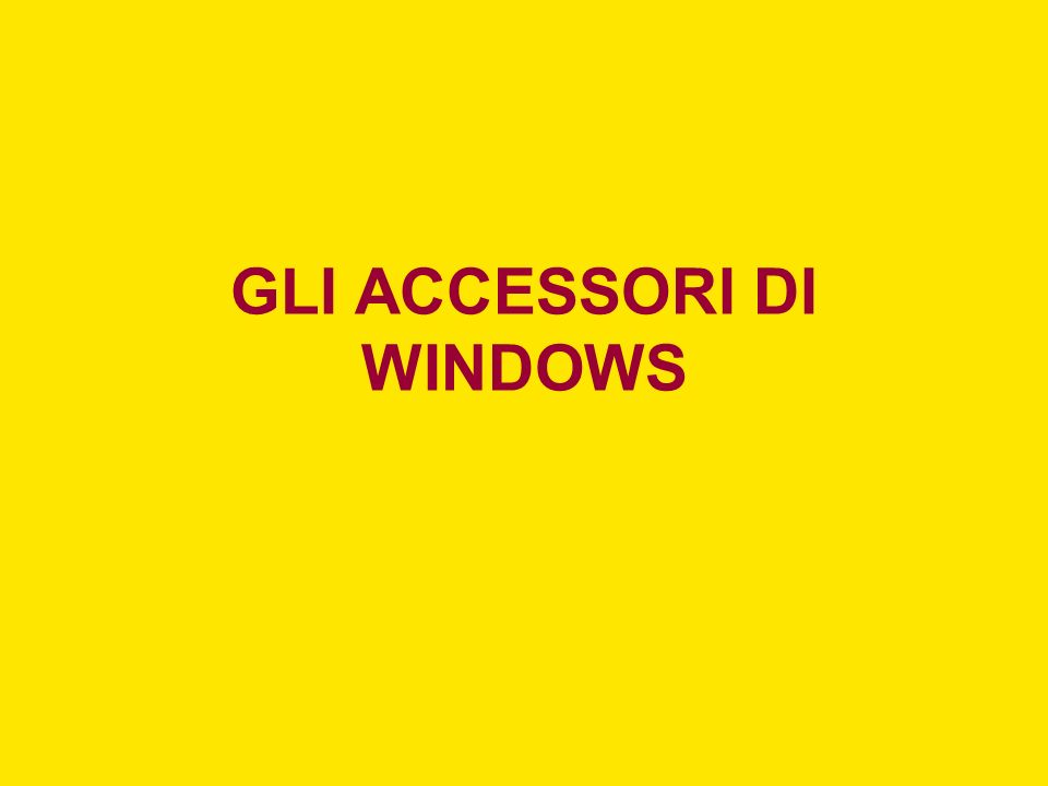 GLI ACCESSORI DI WINDOWS