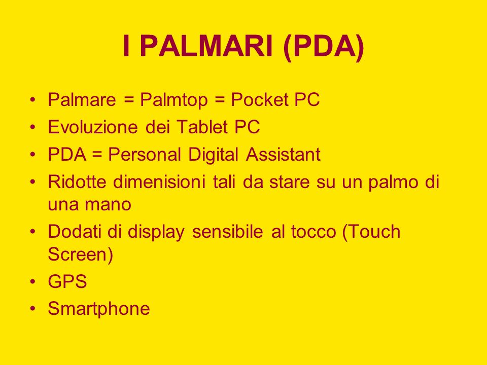 I PALMARI (PDA) Palmare = Palmtop = Pocket PC Evoluzione dei Tablet PC