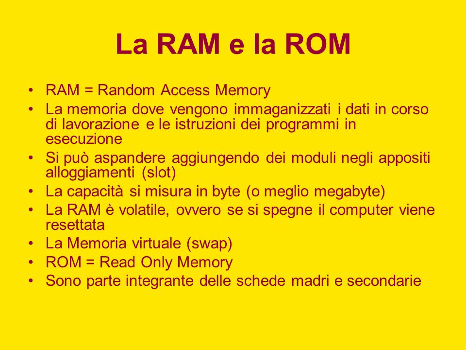 La RAM e la ROM RAM = Random Access Memory