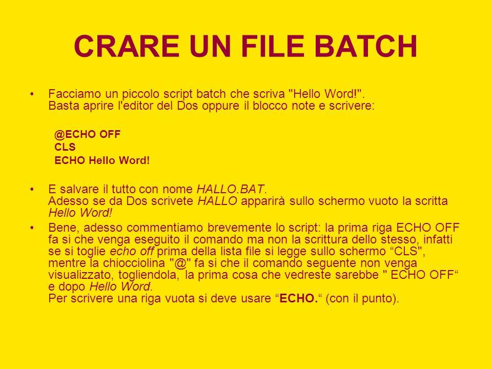 CRARE UN FILE BATCH Facciamo un piccolo script batch che scriva Hello Word! . Basta aprire l editor del Dos oppure il blocco note e scrivere: