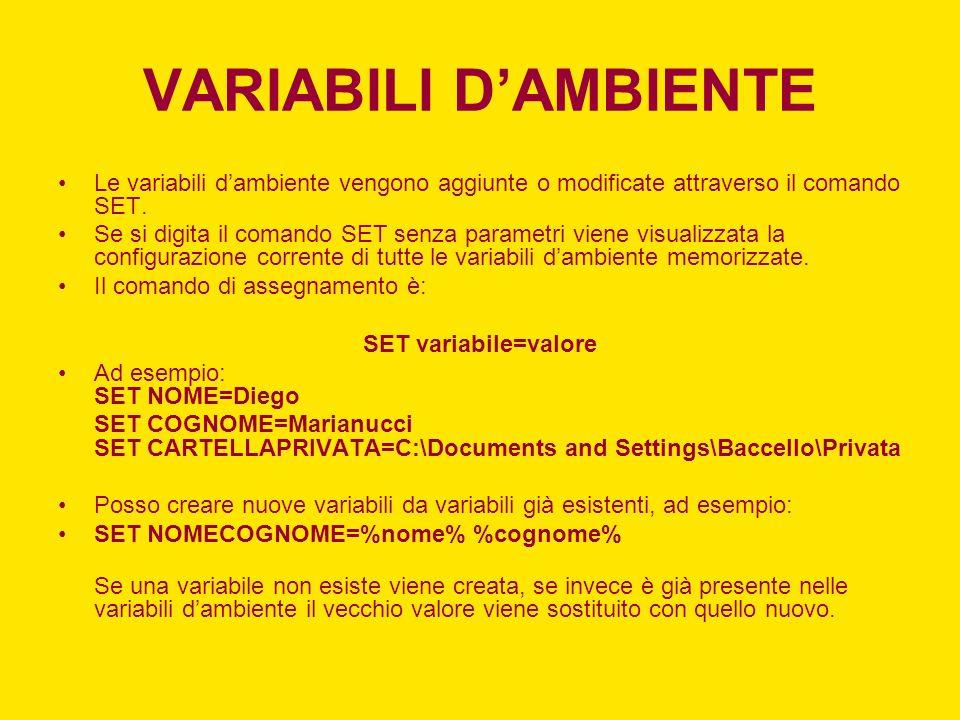 VARIABILI D'AMBIENTE Le variabili d'ambiente vengono aggiunte o modificate attraverso il comando SET.