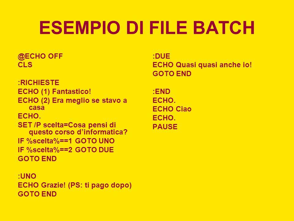 ESEMPIO DI FILE BATCH @ECHO OFF CLS :RICHIESTE ECHO (1) Fantastico!