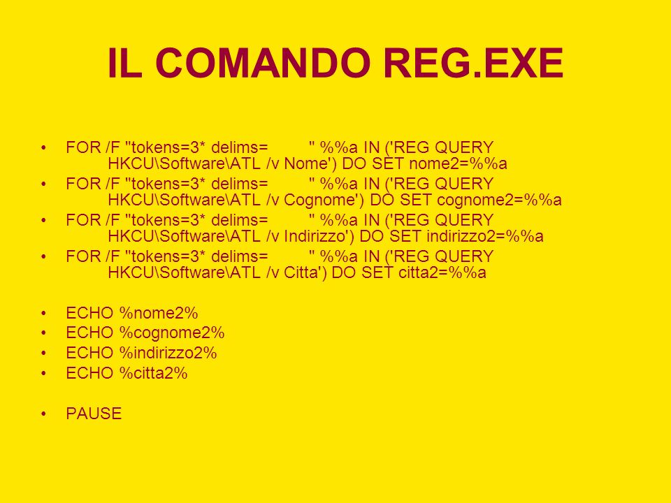 IL COMANDO REG.EXE FOR /F tokens=3* delims= %%a IN ( REG QUERY HKCU\Software\ATL /v Nome ) DO SET nome2=%%a.