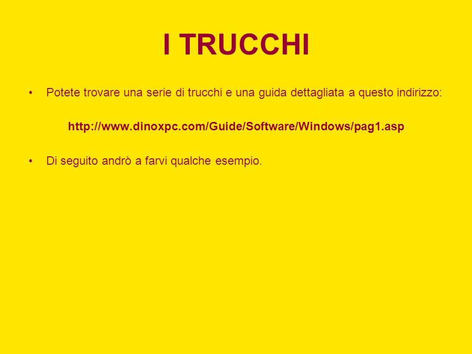 I TRUCCHI Potete trovare una serie di trucchi e una guida dettagliata a questo indirizzo: http://www.dinoxpc.com/Guide/Software/Windows/pag1.asp.